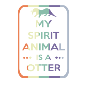 My Spirit Animal Is An Otter - Otter Lover Gift