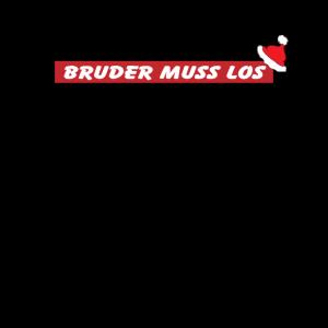 Bruder muss los Spruch Meme Xmas Weihnachten