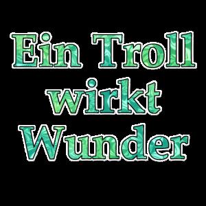 Ein Troll wirkt Wunder