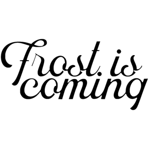 Frost is coming