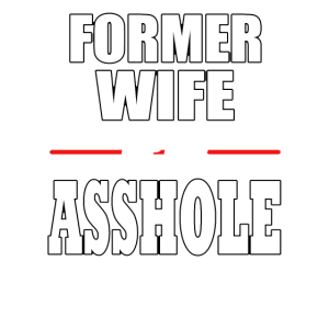 Divorced Former Wife of an Asshole