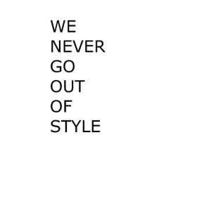 WE NEVER GO OUT OF STYLE FANSHIRT