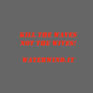 Kill the waves