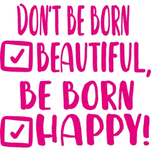 Don t be born beautiful be born happy Pink