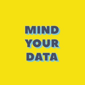 MIND YOUR DATA