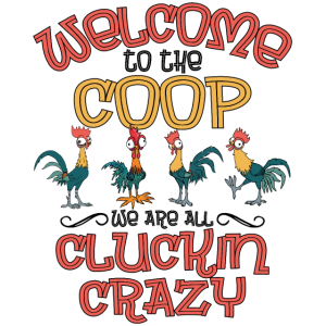 Welcome To The Coop We Are All Cluckin Crazy Funny