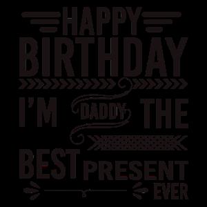 Alles Gute zum Geburtstag Papa, ich bin das beste Geschenk aller Zeiten