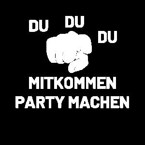 Du Du Du Mitkommen Party machen