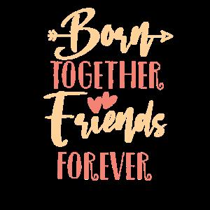 Born together - Friends forever