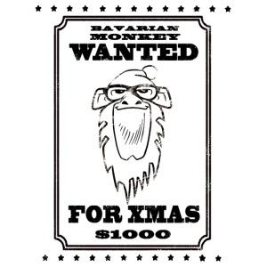 """Bavarian Monkey """"Wanted for Xmas"""""""