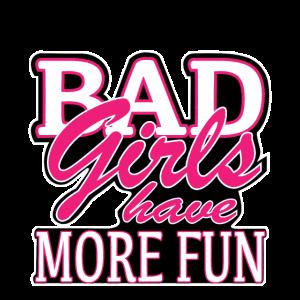 Bad Girls have more Fun Mädchen Girl Frau Geschenk