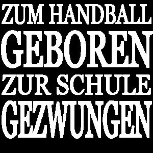Zum Handball Geboren Zur Schule Gezwungen