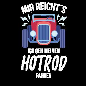 Mir reicht´s ich geh meinen Hot Rod fahren