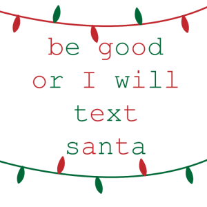 Be good or I will text Santa Geschenk Idee