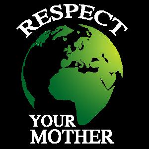 Respect Your Mother - Respektiert Mutter Erde