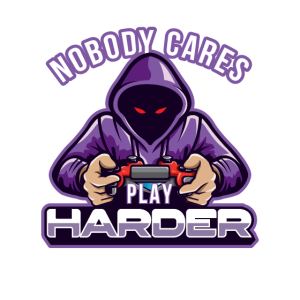 Nobody Care Play Harder Gaming Video Pro Gamer Ges