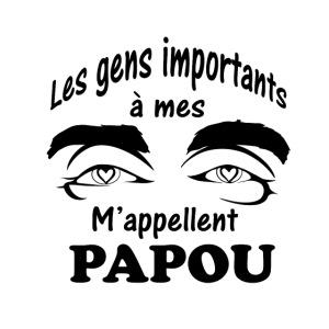 Les gens importants à mes yeux m'appellent PAPOU