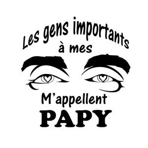 Les gens importants à mes yeux m'appellent PAPY