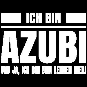 Ich bin AZUBI und ja ich bin zum lernen hier!