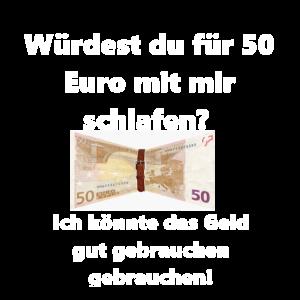 wuerdest du fuer 50 euro mit mir schlafen weiss