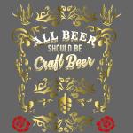 "Craft Beer Shirt ""All Beer should be Craft Beer"""