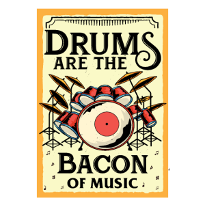 Drums. Bacon. Music.