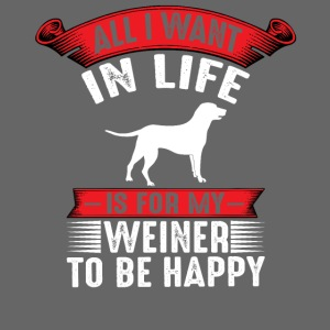 All I want in life is for my weiner to be happy