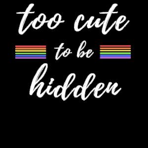 Too cute to be hidden Rainbow Gay Pride LGBTQ