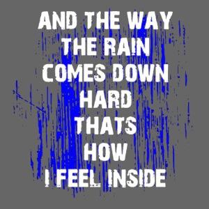 THE WAY THE RAIN COMES DOWN HARD