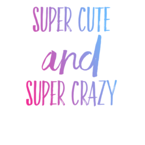 Super Cute Super Crazy