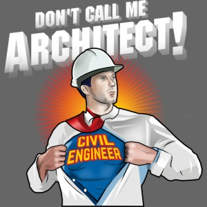 Don't call me architect! Civil Engineer T-Shirt