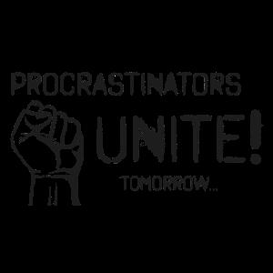 Procrastinator Unite Tomorrow