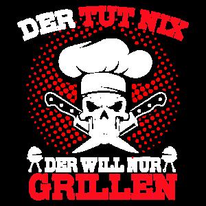 Der tut nix der will nur grillen Griller Shirt