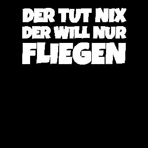 Der Tut Nix Der Will Nur Fliegen