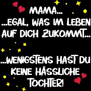 Mama hässliche Tochter Muttertag lustig Spruch
