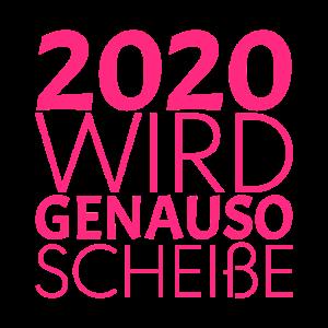 2020 wird genauso Scheiße Spruch