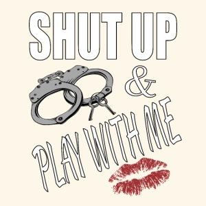 shut up & play with me Lippen SM Handschellen Kiss