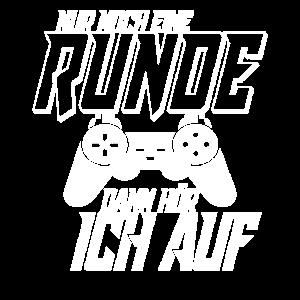 Nur noch eine Runde dann hör ich auf Gamer Shirt