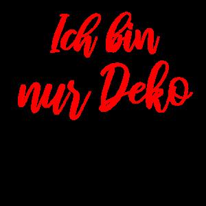 Ich bin nur Deko