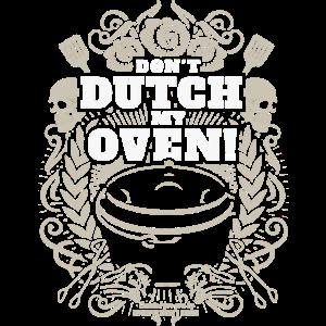Dutch Oven T Shirt Don't Dutch My Oven Original