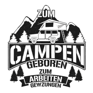 """""""Zum CAMPEN geboren"""" Dachzelt Camping Geschenk"""