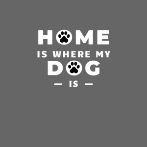 Home is where my dog is - dog lover gift