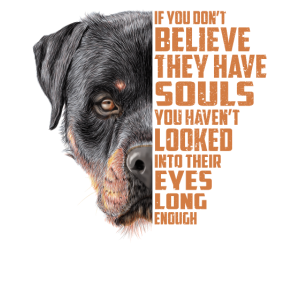 Rottweiler If You Don't Believe They Have Souls