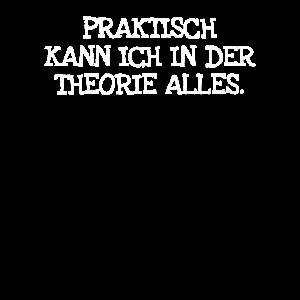 Praktisch Kann Ich In Der Theorie Alles.