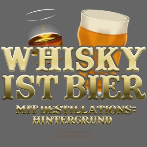 Whisky T Shirt Whisky ist Bier