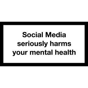 Social Media seriosly harms your mental health
