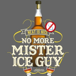 Whisky T Shirt No More Mister Ice Guy