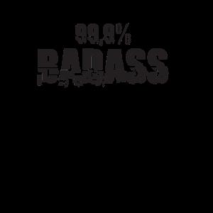 BADASS 99,9% Bad Ass