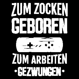 Gamer SHIRT - Zum zocken geboren