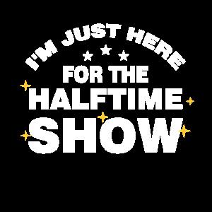 Ich bin nur für die Halbzeitshow hier